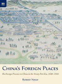 China's foreign places:the foreign presence in China in the treaty port era, 1840-1943