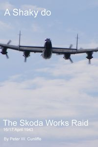 A Shaky Do:The Skoda Works Raid 16/17th April 1943
